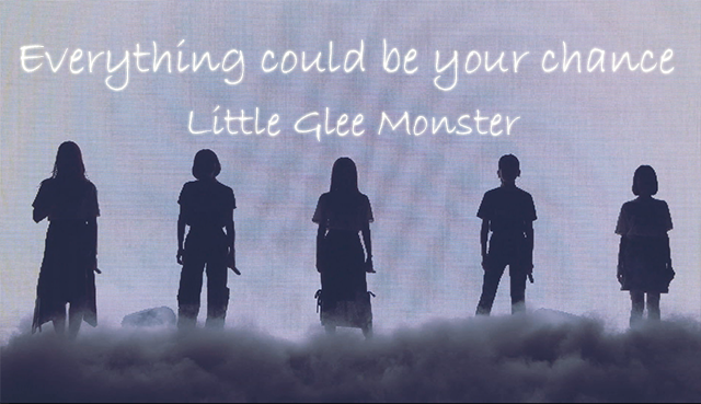 Everything could be your chance/Little Glee Monster